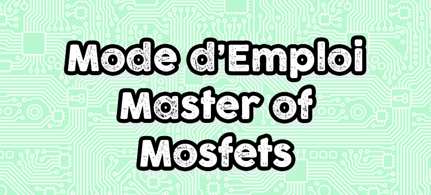 Mode d'emploi Master of Mosfets
