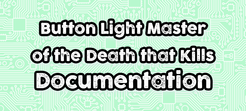 Button Light Master of the Death that Kills Documentation
